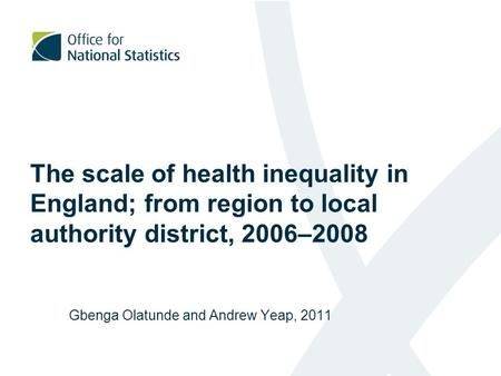 The scale of health inequality in England; from region to local authority district, 2006–2008 Gbenga Olatunde and Andrew Yeap, 2011.
