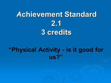 "A chievement Standard 2.1 3 credits ""Physical Activity - is it good for us?"""