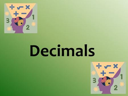 Decimals What is a decimal? WOO HOO!! Let's get started!!