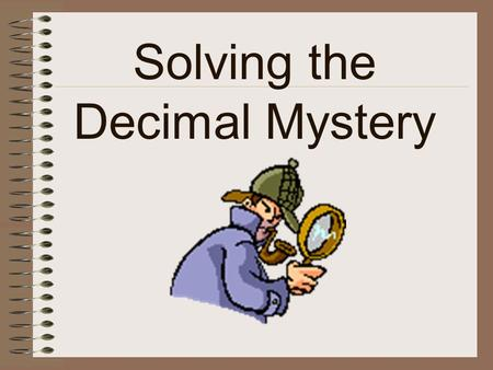 Solving the Decimal Mystery Who knows how to put words in ABC order?
