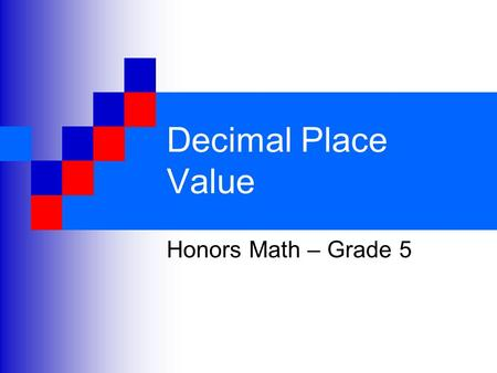 Decimal Place Value Honors Math – Grade 5. Decimal Place Value Chart The value of each digit in a decimal depends on its place in the decimal Each place.