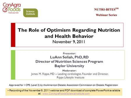The Role of Optimism Regarding Nutrition and Health Behavior November 9, 2011 Presenter: LuAnn Soliah, PhD, RD Director of Nutrition Sciences Program Baylor.