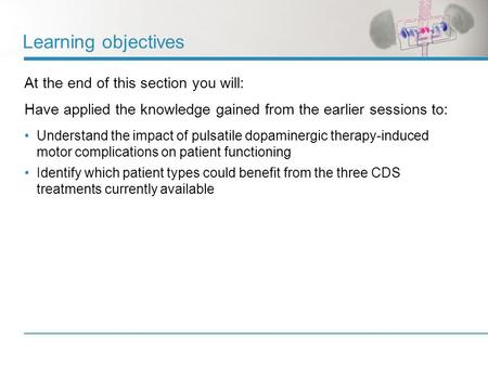 Learning objectives At the end of this section you will: Have applied the knowledge gained from the earlier sessions to: Understand the impact of pulsatile.