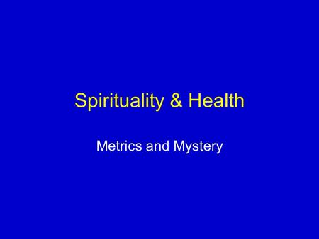 "Spirituality & Health Metrics and Mystery. ""And the prayer offered in faith will make the sick person well; the Lord will raise him up…"" James 5:15 ""Can."