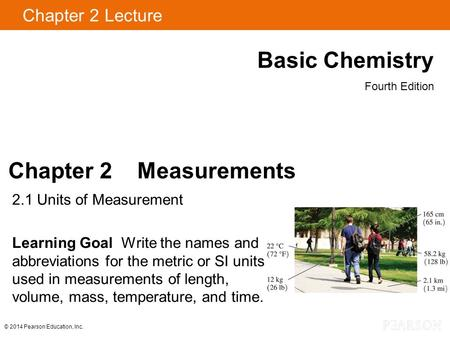 Chapter 2 Lecture Basic Chemistry Fourth Edition Chapter 2 Measurements 2.1 Units of Measurement Learning Goal Write the names and abbreviations for the.