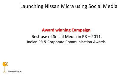 Phonethics.in Award winning Campaign Best use of Social Media in PR – 2011, Indian PR & Corporate Communication Awards Launching Nissan Micra using Social.