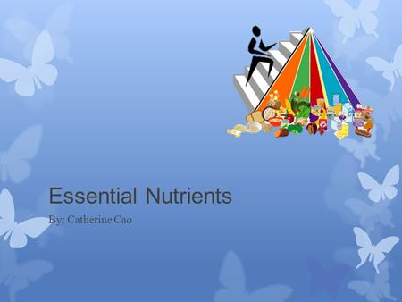 Essential Nutrients By: Catherine Cao. Carbohydrates  Fuel for body  Two types:  Simple (sugars)  Complex (starches)  Most reliable source of energy.