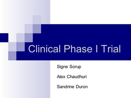 Clinical Phase I Trial Signe Sorup Alex Chaudhuri Sandrine Duron.