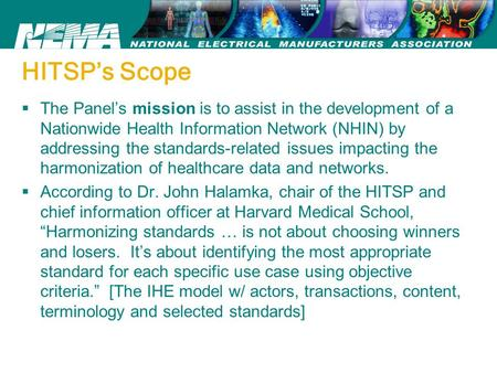 HITSP's Scope  The Panel's mission is to assist in the development of a Nationwide Health Information Network (NHIN) by addressing the standards-related.