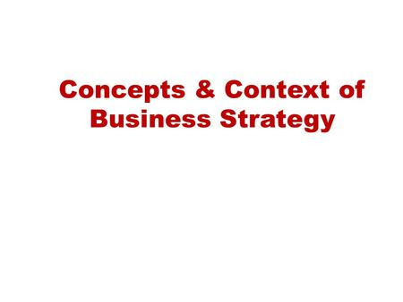 Concepts & Context of Business Strategy. Business Strategy Mission Goals Objectives Strategies Tactics Sales oriented efforts Marketing oriented efforts.