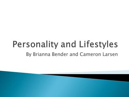 By Brianna Bender and Cameron Larsen.  Personality: a person's unique psychological makeup and how it consistently influences the way a person's actions.