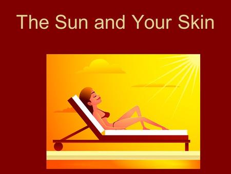 The Sun and Your Skin. 1. What vitamin does sunlight trigger your body to produce? Sunlight triggers your body to produce Vitamin D.