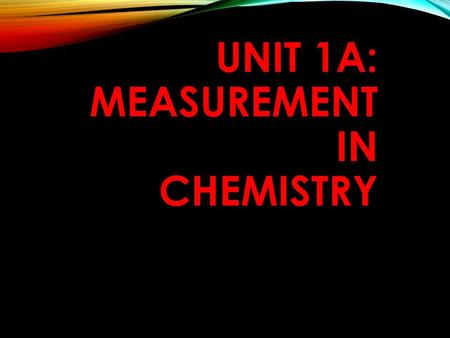 Unit 1A: Measurement In Chemistry