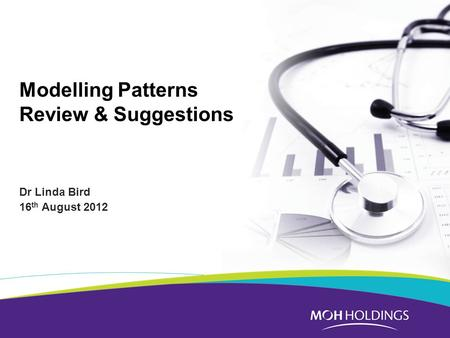 Modelling Patterns Review & Suggestions Dr Linda Bird 16 th August 2012.