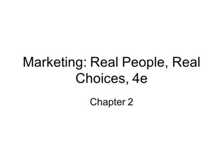 Marketing: Real People, Real Choices, 4e Chapter 2.