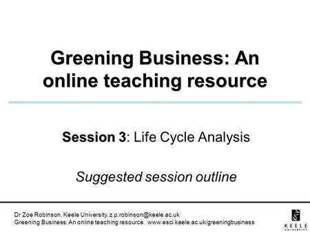 Dr Zoe Robinson, Keele University, Greening Business: An online teaching resource.  Greening.