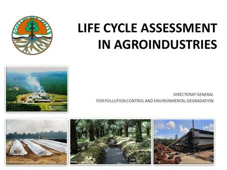 LIFE CYCLE ASSESSMENT IN AGROINDUSTRIES DIRECTORAT GENERAL FOR POLLUTION CONTROL AND ENVIRONMENTAL DEGRADATION.