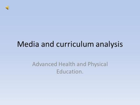 Media and curriculum analysis Advanced Health and Physical Education.