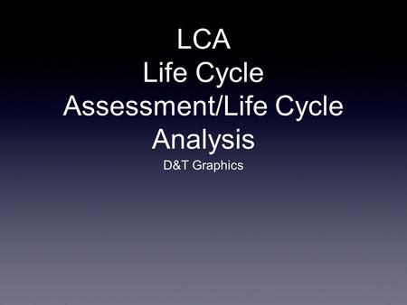 LCA Life Cycle Assessment/Life Cycle Analysis D&T Graphics.