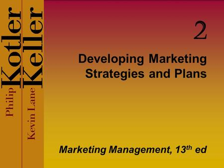 Developing Marketing Strategies and Plans Marketing Management, 13 th ed 2.