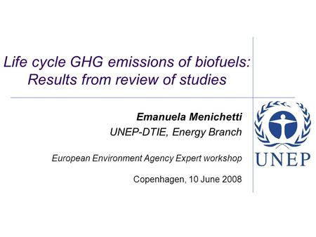 Life cycle GHG emissions of biofuels: Results from review of studies Emanuela Menichetti UNEP-DTIE, Energy Branch European Environment Agency Expert workshop.