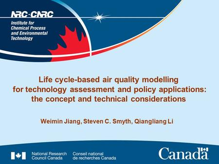 Life cycle-based air quality modelling for technology assessment and policy applications: the concept and technical considerations Weimin Jiang, Steven.
