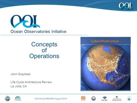 OOI CI LCA REVIEW August 2010 Ocean Observatories Initiative Concepts of Operations John Graybeal Life Cycle Architecture Review La Jolla, CA.