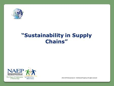"""Sustainability in Supply Chains"" © 2012 ACF Enterprises LLC Intellectual Property. All rights reserved."