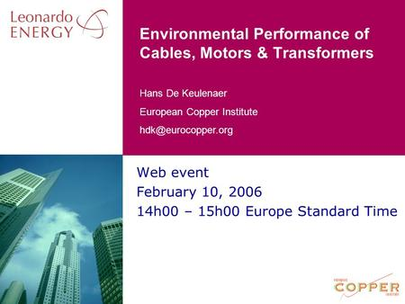 Environmental Performance of Cables, Motors & Transformers Hans De Keulenaer European Copper Institute Web event.