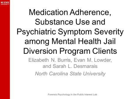 Medication Adherence, Substance Use and Psychiatric Symptom Severity among Mental Health Jail Diversion Program Clients Elizabeth N. Burris, Evan M. Lowder,