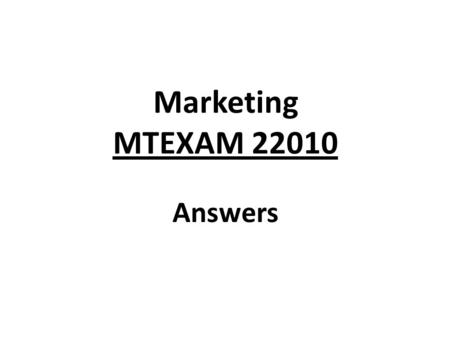 Marketing MTEXAM 22010 Answers. Q1: What is the role of Marketing in a company? (3Points) Understand the customer, the target market Understand the competition.