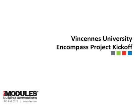 Vincennes University Encompass Project Kickoff. Agenda Introductions Overview of Client Team Members Overview of iModules Team Members Review Project.
