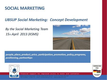 SOCIAL MARKETING UBSUP Social Marketing: Concept Development By the Social Marketing Team 15 th April 2013 (KSMS) 1 people, place, product, price, participation,