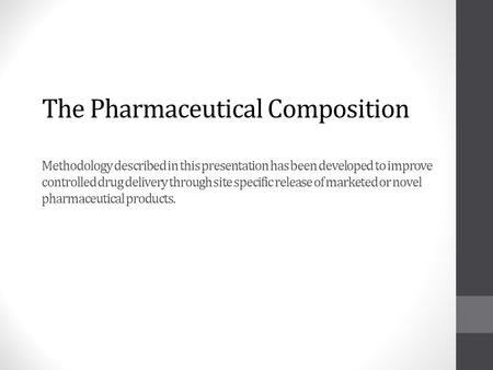 The Pharmaceutical Composition Methodology described in this presentation has been developed to improve controlled drug delivery through site specific.