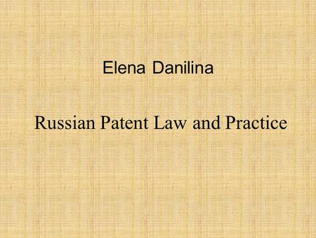 Elena Danilina Russian Patent Law and Practice. I am a Russian patent attorney and a legal adviser at the Ushinsky State Scientific Library in Moscow,