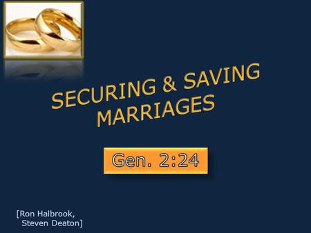 [Ron Halbrook, Steven Deaton]. Introduction: 1.God's Word: build good marriages, save troubled ones 2.Apply lessons for stable, secure, happy homes—not.