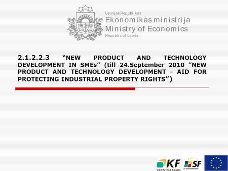 "2.1.2.2.3 ""NEW PRODUCT AND TECHNOLOGY DEVELOPMENT IN SME S "" (till 24.September 2010 ""NEW PRODUCT AND TECHNOLOGY DEVELOPMENT - AID FOR PROTECTING INDUSTRIAL."
