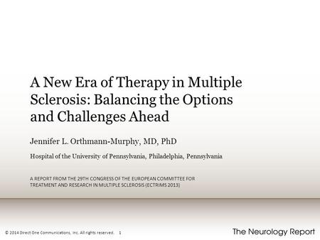 © 2014 Direct One Communications, Inc. All rights reserved. 1 A New Era of Therapy in Multiple Sclerosis: Balancing the Options and Challenges Ahead Jennifer.