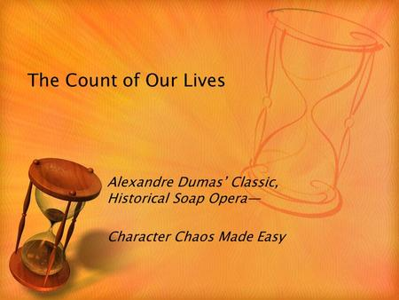 The Count of Our Lives Alexandre Dumas' Classic, Historical Soap Opera— Character Chaos Made Easy.