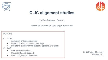 CLIC alignment studies OUTLINE CLEX Alignment of the components Impact of beam on sensors readings Long term stability of the supports (girders, DB quad)