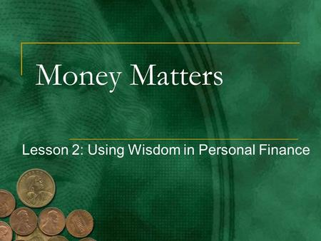 Money Matters Lesson 2: Using Wisdom in Personal Finance.