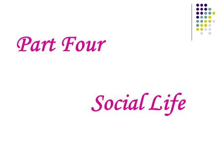 Part Four Social Life Chapter I The Family The concept of the English family is certainly an elastic one. British society is based on family life and.