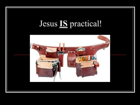 Jesus IS practical!. What subjects have we covered this past year?