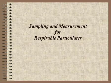 Sampling and Measurement for Respirable Particulates.