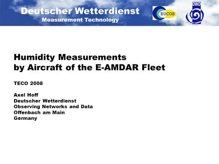 Deutscher Wetterdienst Measurement Technology Humidity Measurements by Aircraft of the E-AMDAR Fleet TECO 2008 Axel Hoff Deutscher Wetterdienst Observing.