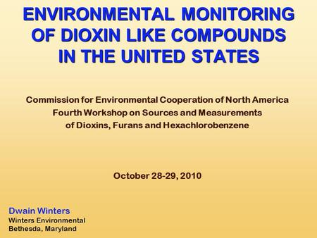 ENVIRONMENTAL MONITORING OF DIOXIN LIKE COMPOUNDS IN THE UNITED STATES Commission for Environmental Cooperation of North America Fourth Workshop on Sources.