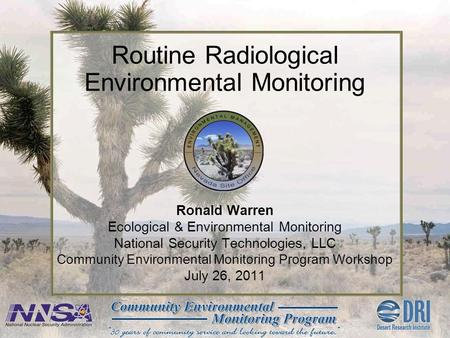 Ronald Warren Ecological & Environmental Monitoring National Security Technologies, LLC Community Environmental Monitoring Program Workshop July 26, 2011.