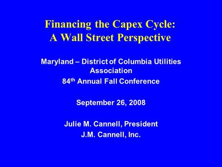 Financing the Capex Cycle: A Wall Street Perspective Maryland – District of Columbia Utilities Association 84 th Annual Fall Conference September 26, 2008.