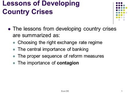 Econ 3551 Lessons of Developing Country Crises The lessons from developing country crises are summarized as: Choosing the right exchange rate regime The.