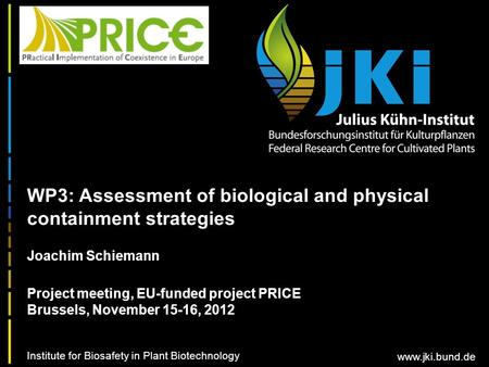 Www.jki.bund.de WP3: Assessment of biological and physical containment strategies Joachim Schiemann Institute for Biosafety in Plant Biotechnology Project.